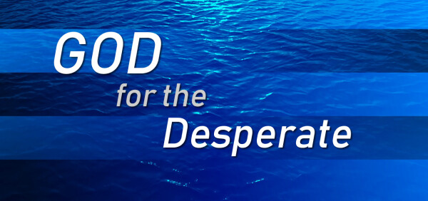 Series: God for the Desperate