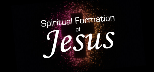 Series: Spiritual Formation of Jesus