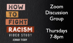 How To Fight Racism - Video Study/Discussion Group - Thursdays 7:00 PM
