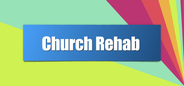 Series: Church Rehab